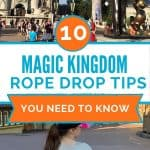 Top picture shows a castle with a bronze statue of a man with Mickey Mouse; bottom picture is a little girl with a ponytail in gray shots and shirt standing in front of a white rope; text overlay in center says 10 Magic Kingdom rope drop tips