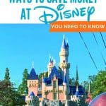 Disneyland castle with balloons in the foreground under text reading 7 ways to save money at disney